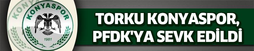 Torku Konyaspor, PFDK'ya sevk edildi