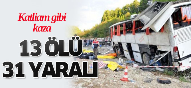 Katliam Gibi Kaza.13 �l� 31 Yaral�