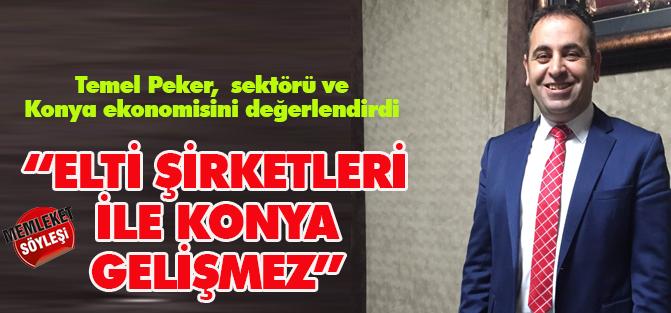 """""""Konya elti şirketleriyle gelişmez!"""""""