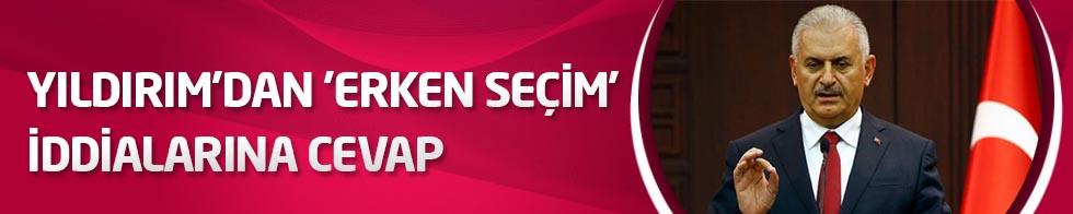 Başbakan Yıldırım'dan 'erken seçim' iddialarına cevap