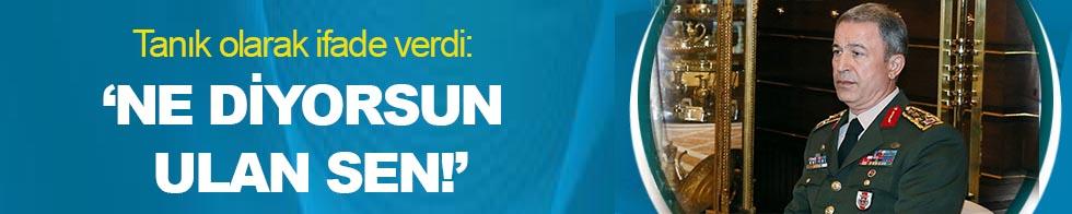 Hulusi  Akar, Mehmet Dişli'ye böyle bağırmış: Ne diyorsun ulan sen!