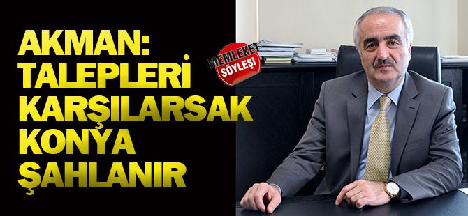 """""""Talepleri karşılarsak Konya şahlanır"""""""