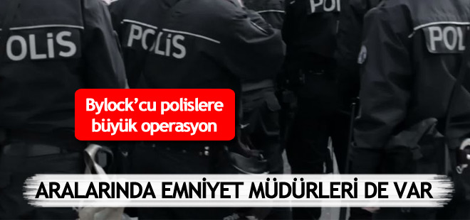 35 İlde FETÖ operasyonu: Aralarında emniyet müdürleri de var