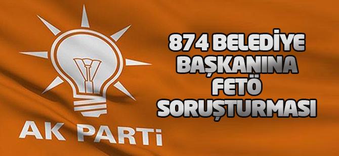 874 belediye başkanı ve 12 bin üye için FETÖ soruşturması!