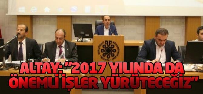 """Başkan Altay: """"2017 Yılında da Önemli İşler Yürüteceğiz"""""""