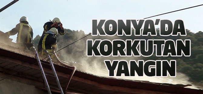 Konya'da korkutan ev yangını