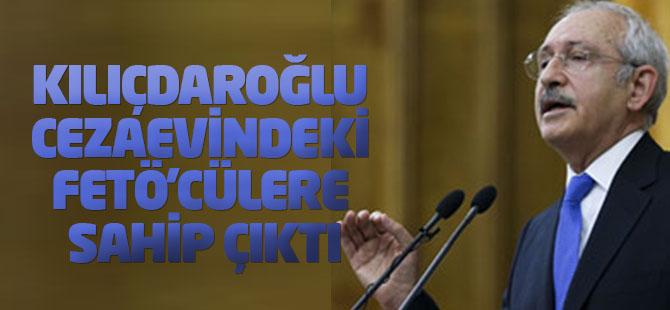 Kılıçdaroğlu cezaevindeki FETÖ'cülere sahip çıktı