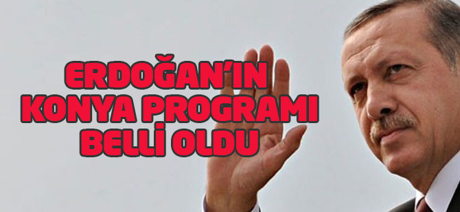 Edoğan'ın Konya programı netleşti