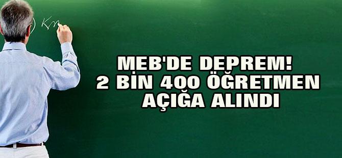 MEB'de deprem! 2 bin 400 öğretmen açığa alındı