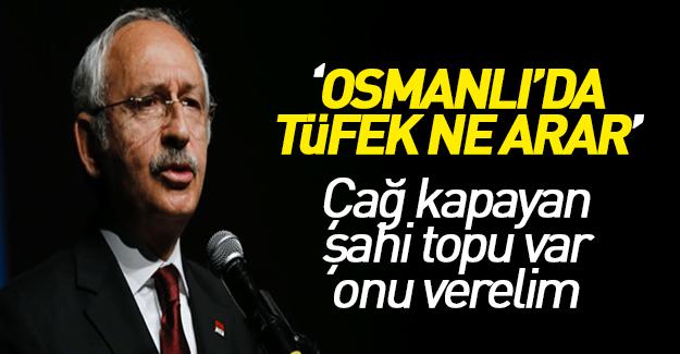 Kılıçdaroğlu'ndan skandal 'Osmanlı' açıklaması