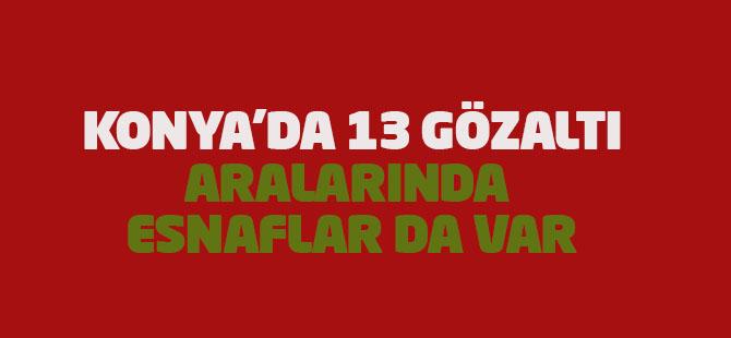 Konya'da 13 kişi FETÖ'den gözaltına alındı: Aralarında esnaflar da var
