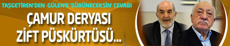 Ahmet Taşgetiren'den Gülen'e sert sözler:Çamur deryası,ziift püskürtüsü