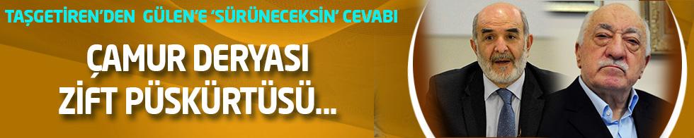 Ahmet Taşgetiren'den Gülen'e sert sözler:Çamur deryası, ziift püskürtüsü