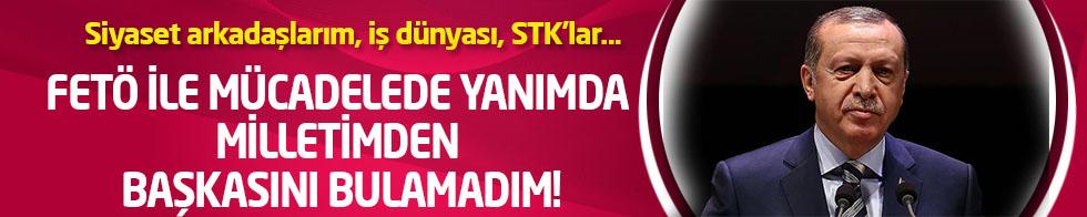 Erdoğan: FETÖ'yle mücadelede sadece milletim  kayıtsız şartsız destekledi
