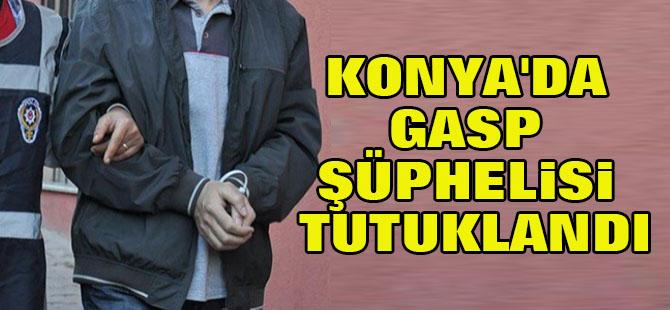 Konya'da Gasp Şüphelisi Tutuklandı