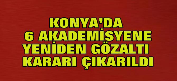 Konya'da 6 akademisyene yeniden gözaltı kararı çıkarıldı