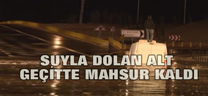 Suyla Dolan Alt Geçitte Mahsur Kaldı