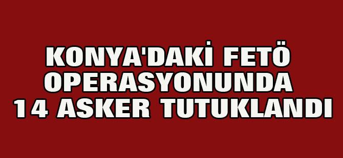 Konya'daki Fetö Operasyonunda 14 Asker Tutuklandı