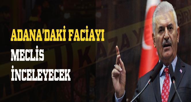 Yıldırım: Adana'daki faciayı Meclis de araştıracak