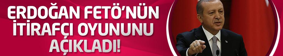 Erdoğan FETÖ'nün itirafçı oyununu açıkladı!