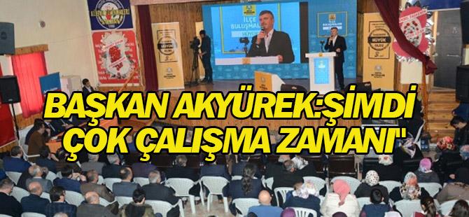 """Başkan Akyürek: """"Güçlü Türkiye İçin Şimdi Çok Çalışma Zamanı"""""""