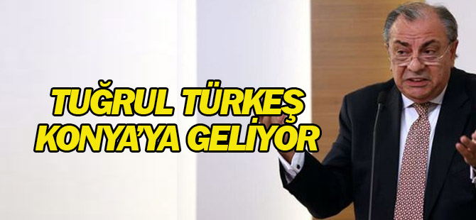 Tuğrul Türkeş Konya'ya geliyor
