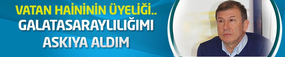 Tanju Çolak: Galatasaraylılığımı askıya aldım