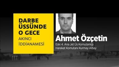 Darbe üssünde o gece: Ahmet Özçetin VİDEO