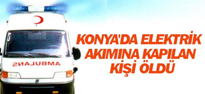 Konya'da elektrik akımına kapılan kişi öldü