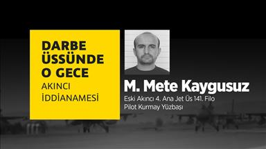 Darbe Üssünde O Gece: Mustafa Mete Kaygusuz VİDEO HABER