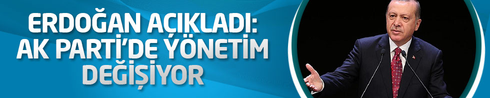Erdoğan açıkladı! AK Parti'de yönetim değişiyor