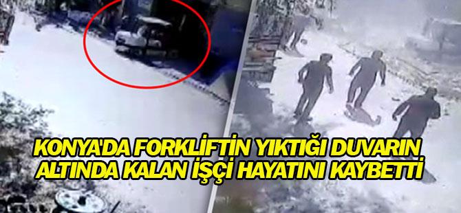 Konya'da forkliftin yıktığı duvarın altında kalan işçi hayatını kaybetti.