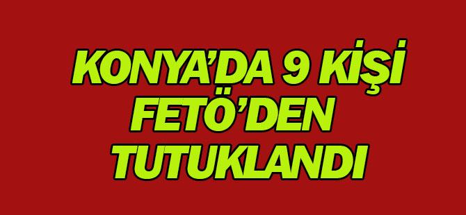 Konya'da 9 kişi FETÖ'den tutuklandı