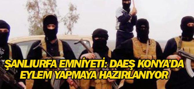 Şanlıurfa Emniyeti: DEAŞ Konya'da eylem yapmaya hazırlanıyor