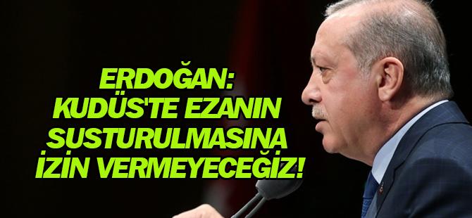 Erdoğan: Kudüs'te ezanın susturulmasına izin vermeyeceğiz!