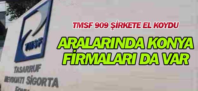 TMSF 909 şirkete el koydu: İşte Konya firmaları