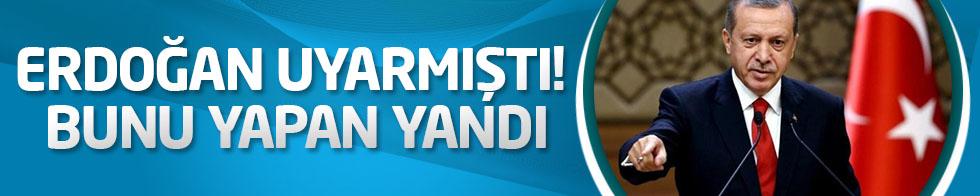 Erdoğan uyarmıştı! Bunu yapan yandı