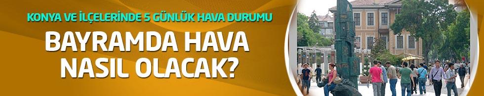 Bayramda hava nasıl olacak? Konya'da 5 günlük hava durumu!