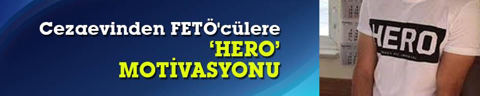 "Cezaevinden FETÖ'cülere ""hero"" motivasyonu"