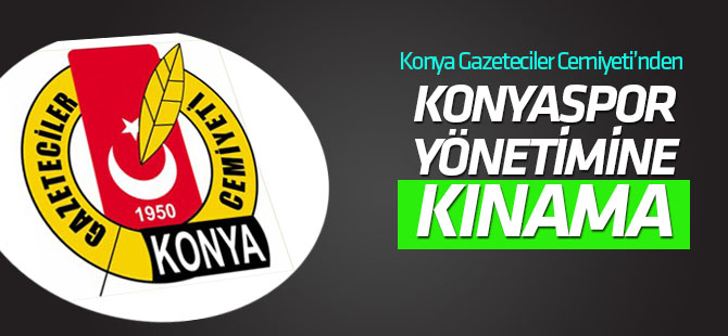 Konya Gazeteciler Cemiyeti Konyaspor yönetimini kınadı