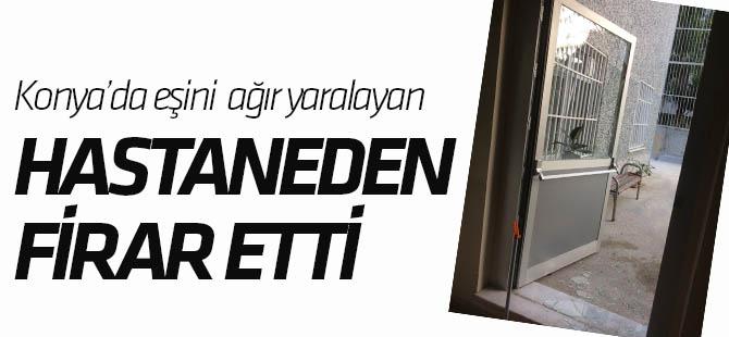Konya'da cinayet zanlısı hastaneden firar etti.