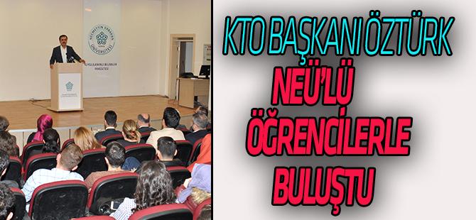 KTO Başkanı Öztürk NEÜ'lü Öğrencilerle Bir Araya Geldi