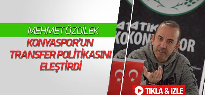 Özdilek, Konyaspor'un transfer politikasını eleştirdi