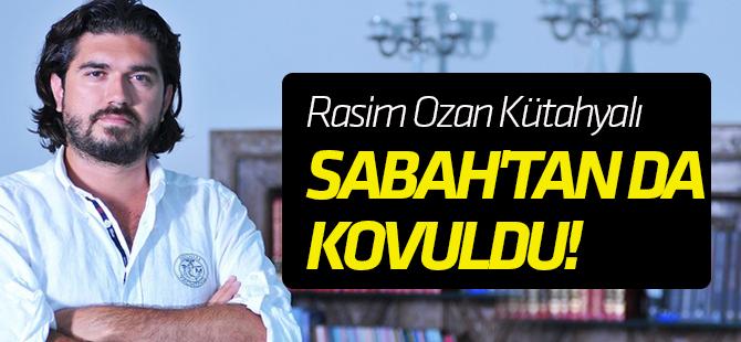 Rasim Ozan Kütahyalı Sabah'tan da kovuldu!