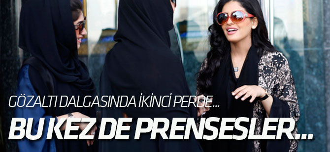 Suudi Arabistan'da şok gelişme! Bu kez de prensesler gözaltına alınıyor...