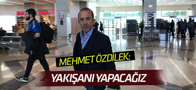 Mehmet Özdilek: Konyaspor'a yakışanı yapacağız