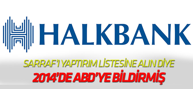 Halkbank, Sarraf'ı  yaptırım listesine alınması için ABD'ye 2014'te bildirmiş