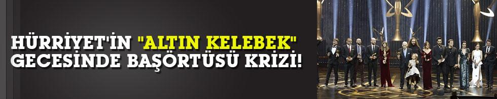 """Hürriyet'in """"Altın Kelebek"""" gecesinde başörtüsü krizi!"""
