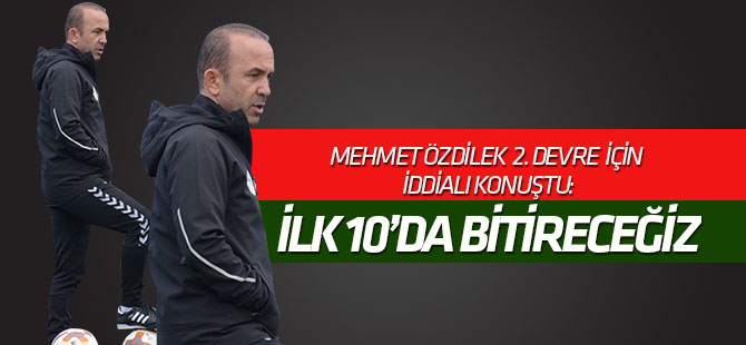 Mehmet Özdilek: İlk 10'da bitireceğiz