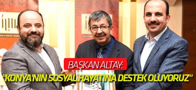"""Başkan Altay: """"Konya'nın Sosyal Hayatına Destek Oluyoruz"""""""